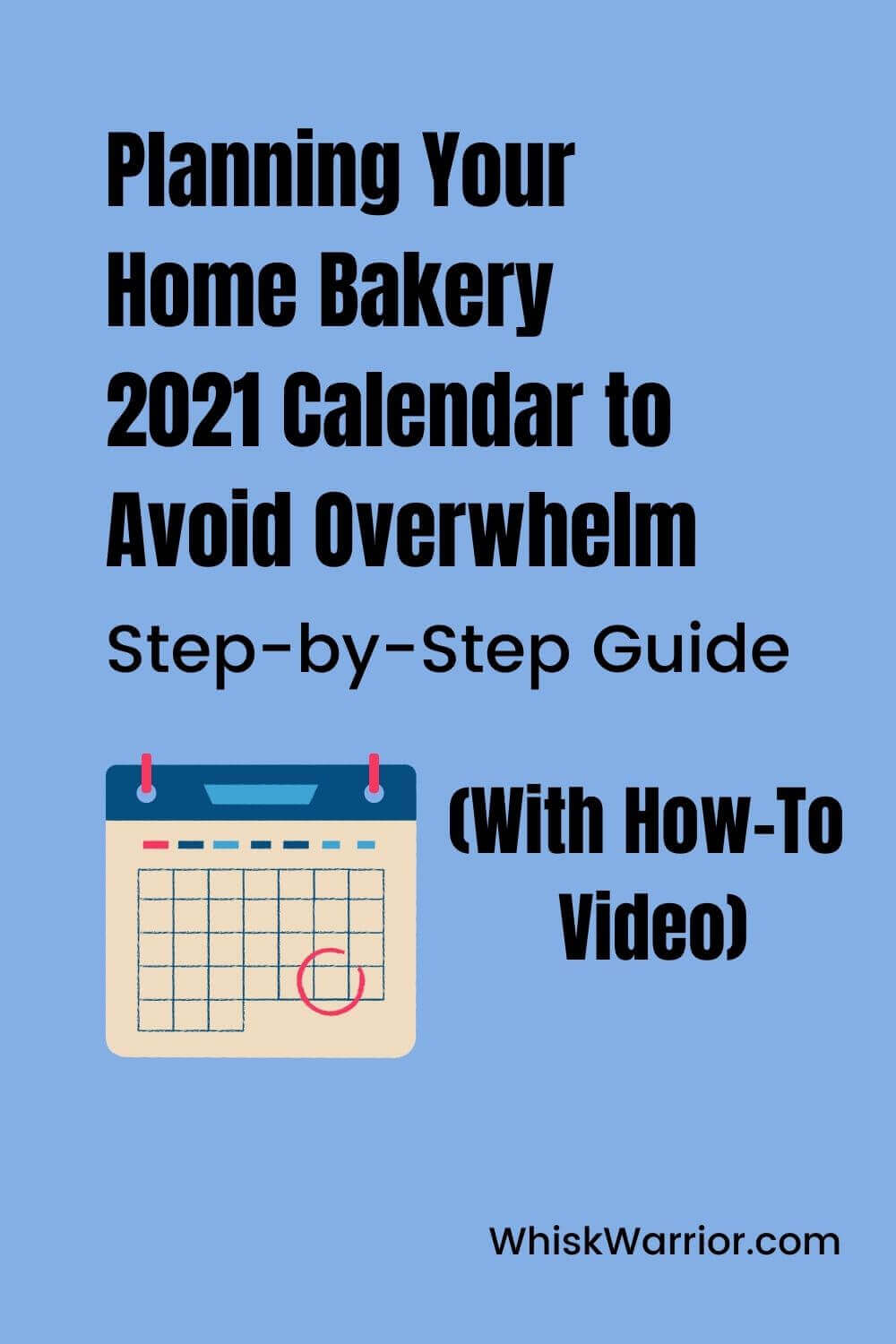 Avoid overwhelm by intentionally planning out for 2021 home baker calendar. This post will show you how step by step, including showing you in a how-to video.